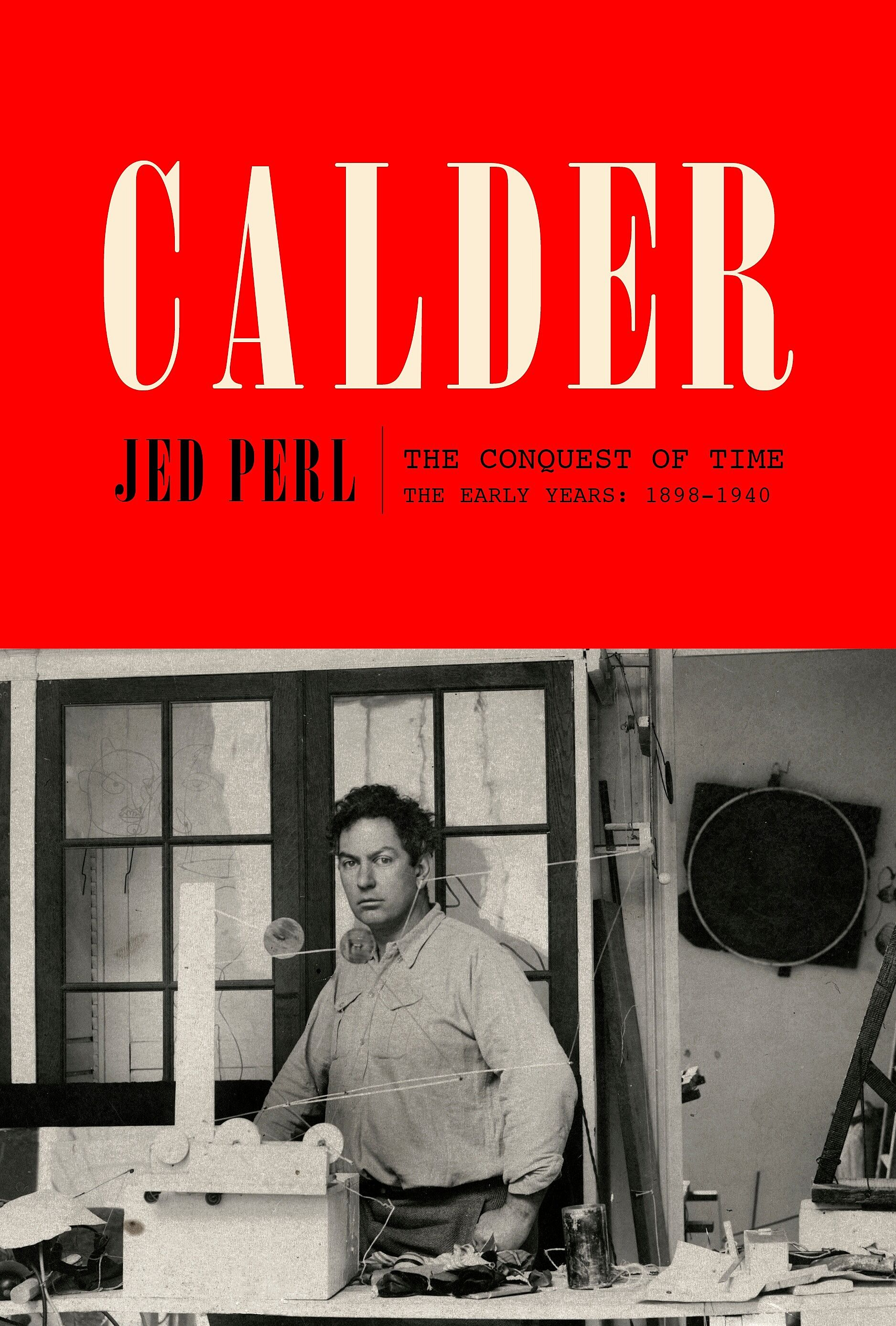 Book jacket for Calder: The Conquest of Time: The Early Years: 1898–1940 by Jed Perl.