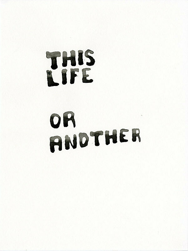 "Text ""This Life Or Another"" in black ink on paper."