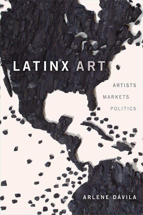 Image of the book cover Latinx Art: Artists, Markets, and Politics (Duke, 2020)